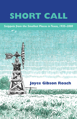 Short Call: Snippets from the Smallest Places in Texas, 1935-2000  by  Joyce Gibson Roach