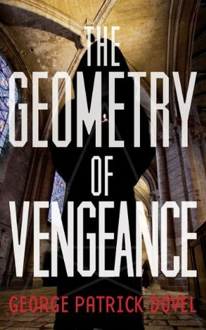 The Geometry of Vengeance  by  George Patrick Dovel