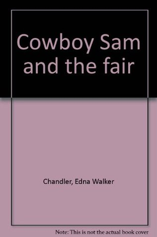 Cowboy Sam and the Fair  by  Edna Walker Chandler