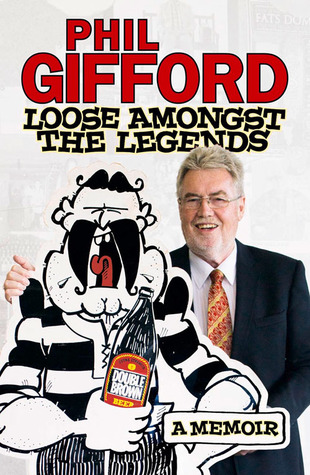 Loose Amongst the Legends: A Memoir  by  Phil Gifford