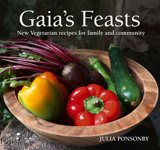 Gaias Feasts: New Vegetarian Recipes for Family and Community Julia Ponsonby