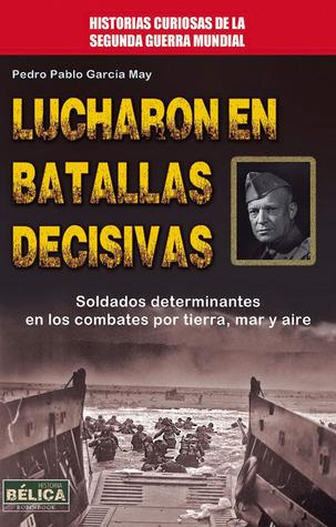 Lucharon en batallas decisivas  by  Pedro Pablo García May