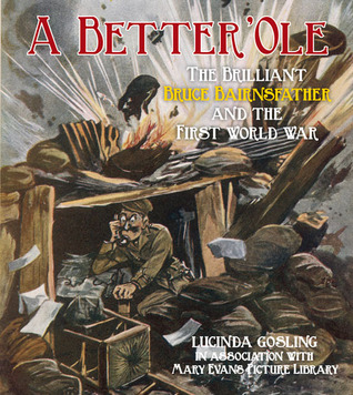 A Better Ole: The Brilliant Bruce Bairnsfather and the First World War  by  Lucinda Gosling
