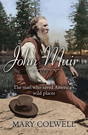John Muir: The Man Who Saved Americas Wild Places Mary Colwell