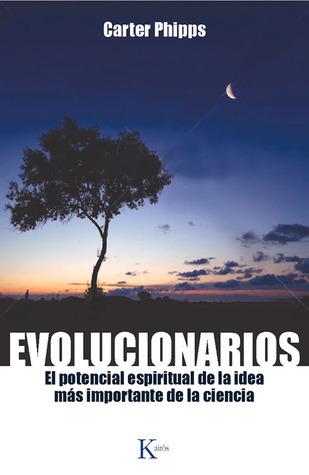 Evolucionarios: El potencial espiritual de la idea más importante de la ciencia  by  Carter Phipps