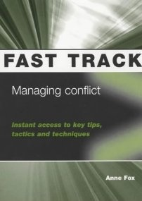Managing Conflict - Instant access to key tips, tactics and techniques  by  Anne Fox