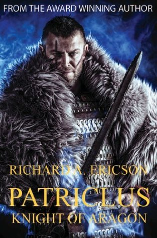 Patriclus: The Dark Knight of Aragon  by  Richard A. Ericson