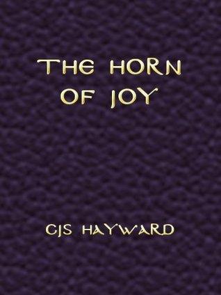 The Horn of Joy: A Meditation on Eternity and Time, Kairos and Chronos C.J.S. Hayward