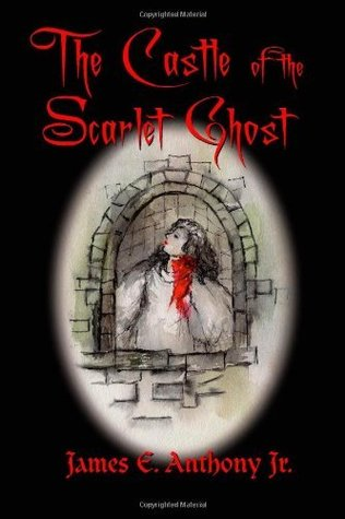 The Castle of the Scarlet Ghost  by  James E. Anthony Jr.