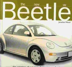 The New VW Beetle: The Creation of a Twenty First Century Classic  by  Jonathan Wood