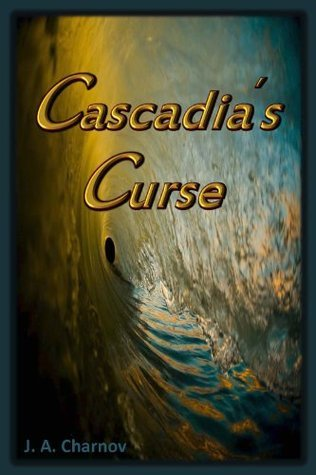 Cascadias Curse J. A. Charnov