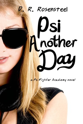Psi Another Day (Psi Fighter Academy, #1) D.R. Rosensteel