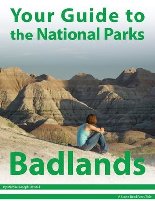 Your Guide to Badlands National Park Michael Joseph Oswald
