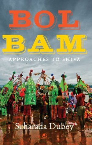 BOL BAM: APPROACHES TO SHIVA  by  Scharada Dubey