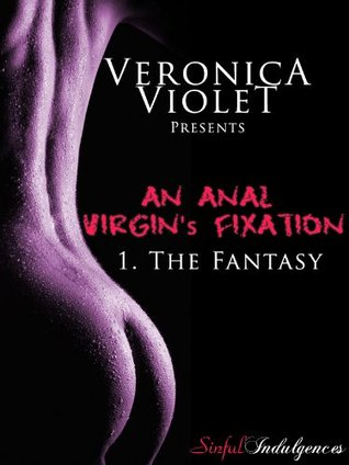 An Anal Virgins Fixation 1: the Fantasy  by  Veronica Violet