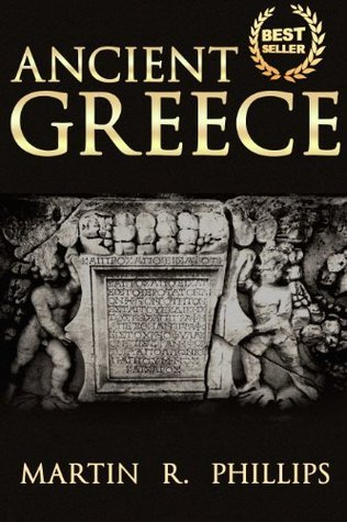 Ancient Greece: Discovering Ancient Greece! (Greek Mythology, Gods, Civilizations, Socrates, Plato, Aristotle, Philosophy, History)  by  Martin R. Phillips