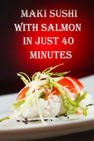Maki Sushi With Salmon In Just 40 Minutes Clay Hughes