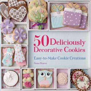 50 Deliciously Decorative Cookies: Easy-to-Make Cookie Creations  by  Fiona Pearce