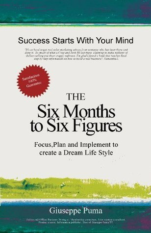 Six Months to Six Figures: Living the life  by  Giuseppe Puma
