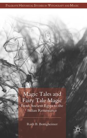 Magic Tales and Fairy Tale Magic: From Ancient Egypt to the Italian Renaissance Ruth Bottigheimer