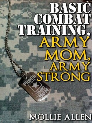 Basic Combat Training, Army Mom, Army Strong  by  Mollie Allen