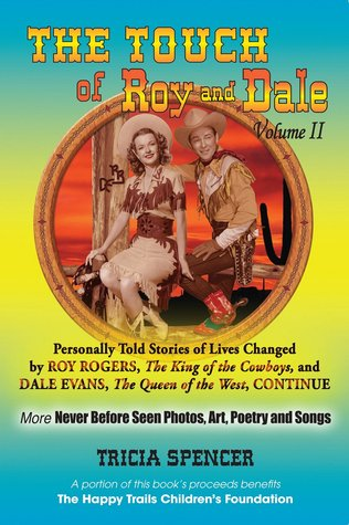 The Touch of Roy and Dale, Volume II: Personally Told Stories of Lives Changed  by  Roy Rogers and Dale Evans by Tricia Spencer
