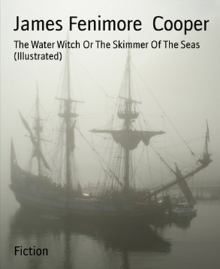 The Water Witch Or The Skimmer Of The Seas (Illustrated)-xled: 9783736803619 James Fenimore Cooper