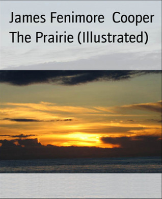 The Prairie (Illustrated)-xled  by  James Fenimore Cooper