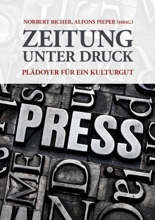Zeitung unter Druck: Plädoyer für ein Kulturgut Norbert Bicher