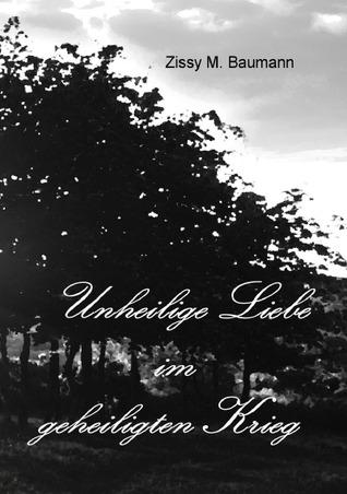 Unheilige Liebe im geheiligten Krieg  by  Zissy M. Baumann