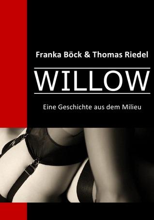 Willow: Eine Geschichte aus dem Milieu  by  Franka Böck und Thomas Riedel