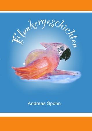 Flunkergeschichten  by  Andreas Spohn
