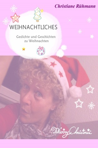 WEIHNACHTLICHES: Gedichte und Geschichten zu Weihnachten Christiane Rühmann