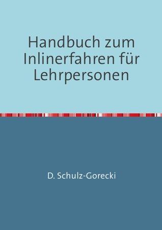 Handbuch zum Inlinerfahren für Lehrpersonen  by  Daniela Schulz-Gorecki