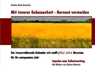 Mit innerer Gelassenheit - Burnout vermeiden: Der immerwährende Kalender mit zwölf plus eins Monaten für Ihr entspanntes Jahr Sandra Kuhn-Krainick