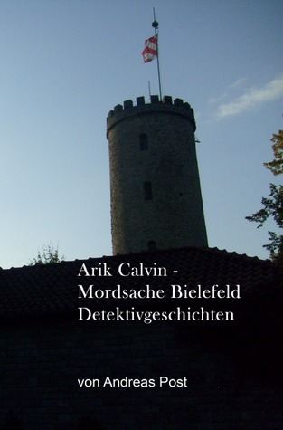 Arik Calvin - Mordsache Bielefeld Detektivgeschichten: Detektivgeschichten in Bielefeld Andreas Post