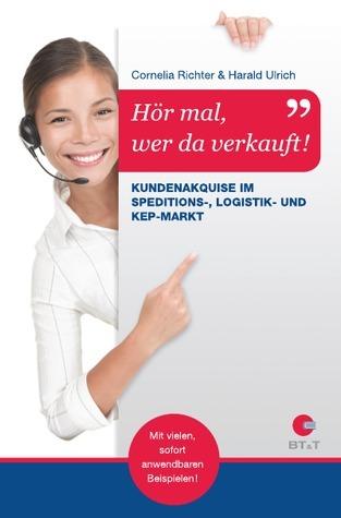 Hör mal, wer da verkauft!: Kundenakquise im Speditions-, Logistik- und KEP-Markt  by  Cornelia Richter