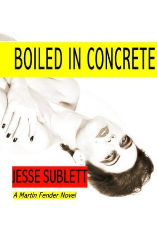 Boiled in Concrete (A Martin Fender Novel)  by  Jesse Sublett