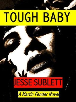 Tough Baby (A Martin Fender Novel) Jesse Sublett