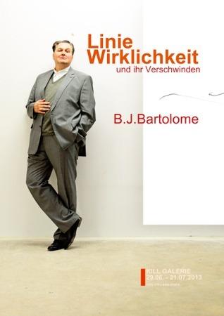 LINIE, WIRKLICHKEIT und ihr Verschwinden: Bernd Josef Bartolome  by  Bernd Josef Bartolome