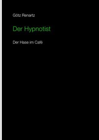 Der Hypnotist  Der Hase im Cafe Götz Renartz