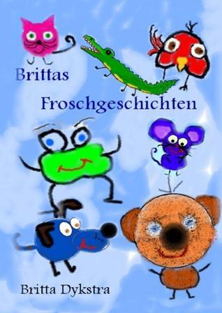 Brittas Froschgeschichten 1-3  by  Britta Dykstra