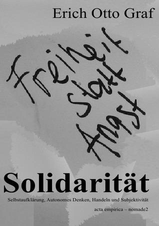 Solidarität: Solidarität. Selbstaufklärung, Autonomes Denken, Handeln und Subjektivität  by  Erich Otto Graf