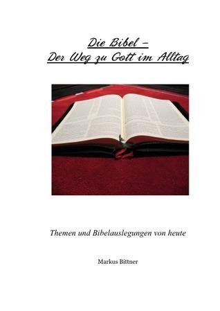 Die Bibel - Der Weg zu Gott im Alltag Markus Bittner