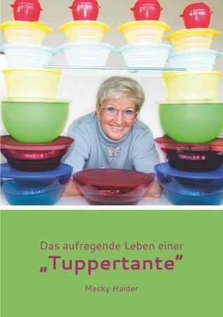"""Das aufregende Leben einer """"Tuppertante""""  by  Margret Haider"""