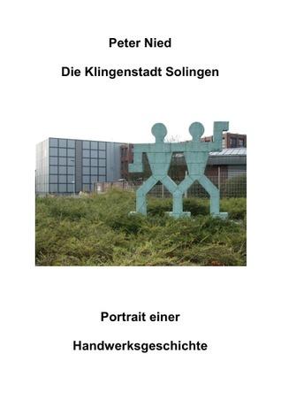 Die Klingenstadt Solingen: Portrait einer Handwerksgeschichte  by  Peter Nied