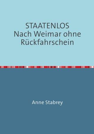 STAATENLOS            Nach Weimar ohne Rückfahrschein  by  Anne Stabrey