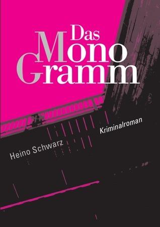 Das MonoGramm: Regio-Kriminalroman aus Mainz  by  Heino Schwarz