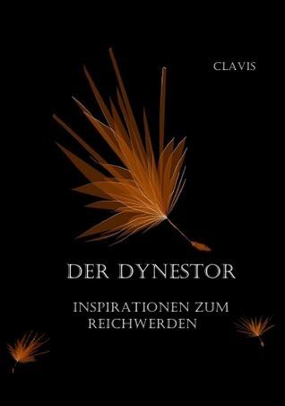 Der Dynestor: Inspirationen zum reich werden.  by  Clavis .