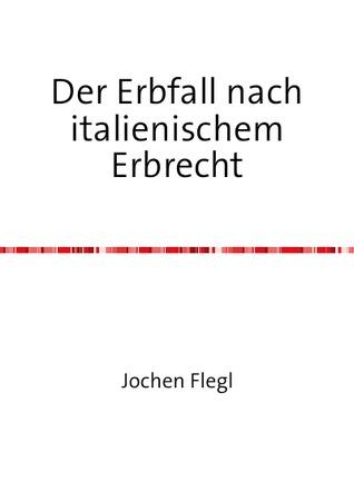 Der Erbfall nach italienischem Erbrecht  by  Jochen Flegl